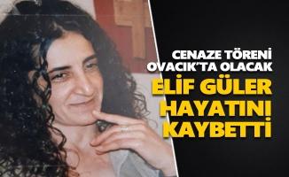 Elif Güler hayatını kaybetti