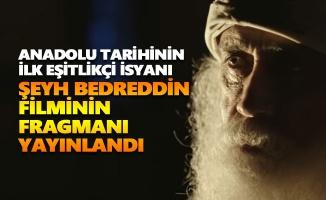 """""""Hakikat: Şeyh Bedreddin"""" filminin fragmanı yayınlandı"""