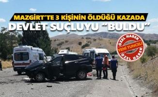 """Mazgirt'te 3 kişinin öldüğü kazada devlet suçluyu """"buldu"""""""