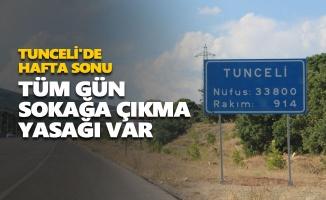 Tunceli'de hafta sonu tüm gün sokağa çıkma yasağı var