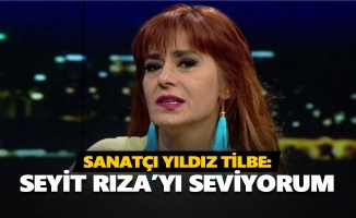 Yıldız Tilbe: Seyit Rıza'yı seviyorum, size mi soracağım?