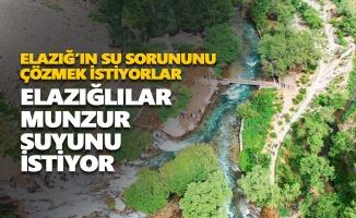 Elazığlılar Munzur suyunu istiyor