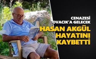 Hasan Akgül hayatını kaybetti
