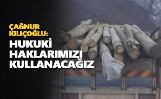 Çağnur Kılıçoğlu: Hukuki haklarımızı kullanacağız
