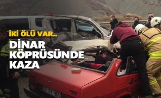 Dinar Köprüsünde kaza: 2 ölü var...