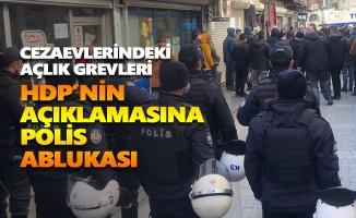 HDP'nin açıklamasına polis ablukası
