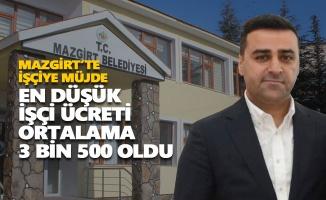 Mazgirt'te en düşük işçi ücreti ortalama 3 bin 500 oldu