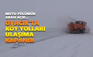 Ovacık'ta köy yolları ulaşıma kapandı