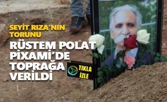 Rüstem Polat Pixami köyünde toprağa verildi