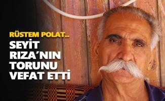Seyit Rıza'nın torunu Rüstem Polat vefat etti