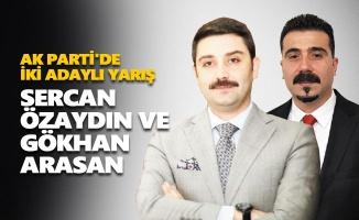 AK Parti'de iki adaylı yarış: Sercan Özaydın ve Gökhan Arasan...