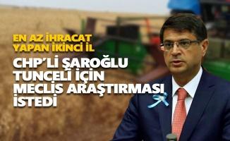 CHP'li Şaroğlu, en az ihracat yapan ikinci il olan Tunceli için Meclis araştırması istedi