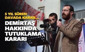 Tahir Demirtaş hakkında tutuklama kararı