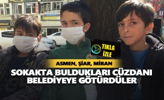 Asmen, Şiar, Miran: Sokakta buldukları cüzdanı belediyeye götürdüler