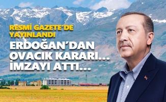 Erdoğan'dan Ovacık kararı… İmzayı attı…