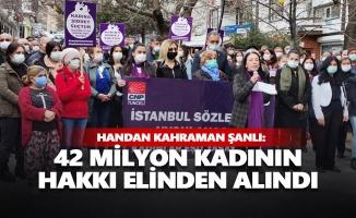 Handan Kahraman Şanlı: 42 milyon kadının hakkı elinden alındı