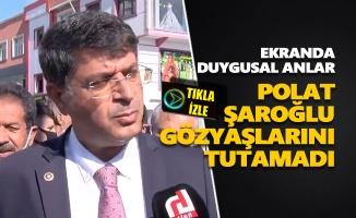 Polat Şaroğlu gözyaşlarını tutamadı