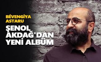 Şenol Akdağ'dan yeni albüm: Bévengiya Astaru