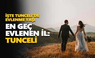 Tunceli en geç evlenen iller arasında birinci sırada yer aldı