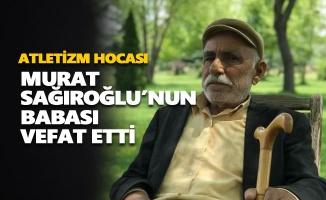 Atletizm hocası Murat Sağıroğlu'nun babası vefat etti