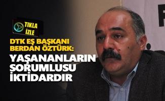 DTK Eş Başkanı Berdan Öztürk: Yaşananların sorumlusu iktidardır