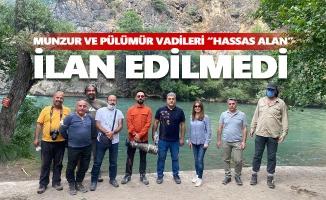 """Munzur ve Pülümür vadileri henüz """"hassas alan"""" ilan edilmedi, çalışmalar devam ediyor"""