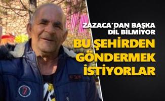 Zazaca'dan başka dil bilmeyen 70 yaşındaki engelli Mustafa Amca başka şehre gönderilmek isteniyor
