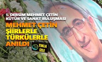 Mehmet Çetin şiirlerle türkülerle anıldı