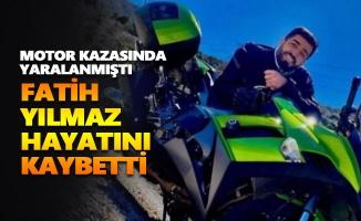 Motor kazasında yaralanan Fatih Yılmaz hayatını kaybetti