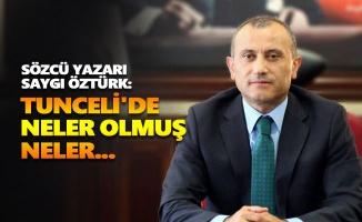 Sözcü yazarı Saygı Öztürk: Tunceli'de neler olmuş neler...