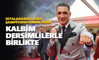 Kıtalararası Boks Şampiyonu İsmail Özen, Yeni Dersim'e konuştu