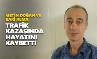 Metin Doğan ve Baki Alma trafik kazasında hayatını kaybetti