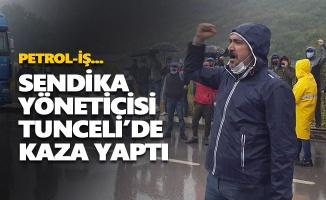 Sendika yöneticisi Tunceli'de kaza yaptı