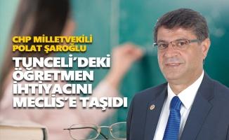 CHP'li Şaroğlu, Tunceli'deki branş öğretmen ihtiyacını Meclis gündemine taşıdı