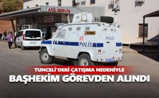 Tunceli'deki çatışma nedeniyle başhekim görevden alındı