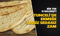 Tunceli'de ekmeğe sessiz sedasız zam