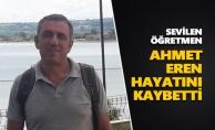 Ahmet Eren hayatını kaybetti