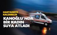 Kanoğlu#039;nda bir kadın suya atladı
