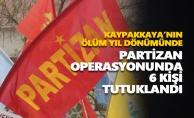 Partizan operasyonunda 6 kişi tutuklandı