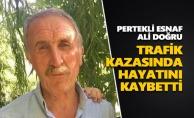 Pertekli esnaf Ali Doğru trafik kazasında hayatını kaybetti