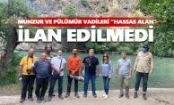 """Munzur ve Pülümür vadileri henüz hassas alan"""" ilan edilmedi, çalışmalar devam ediyor"""