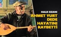 Halk ozanı Ahmet Yurt Dede hayatını kaybetti