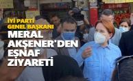 Meral Akşener'den esnaf ziyareti