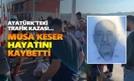 Kazada yaralanan Musa Keser hayatını kaybetti